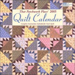 That Patchwork Place Quilt Calendar: 2005