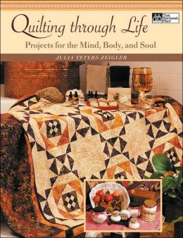 Quilting Through Life: Projects for the Mind, Body, and Soul