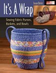 Book Cover Image. Title: It's a Wrap:  Sewing Fabric Purses, Baskets, and Bowls, Author: Susan Breier