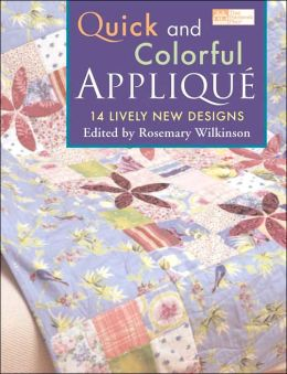 Quick and Colorful Applique: 14 Lively New Designs