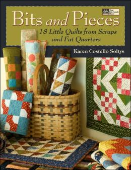 Bits and Pieces: 18 Small Quilts from Fat Quarters and Scraps