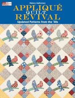 Appliqu Quilt Revival: Updated Patterns from The '30s