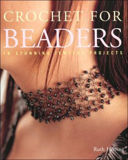 Crochet for Beaders: 18 Stunning Jewelry Projects