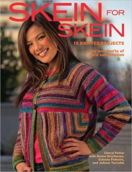 Skein for Skein: 16 Knitted Projects