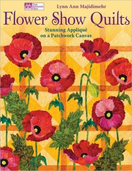 Flower Show Quilts: Stunning Appliqu? on a Patchwork Canvas