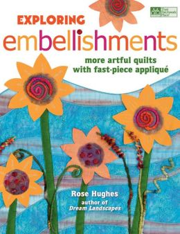Exploring Embellishments: More Artful Quilts with Fast-Piece Appliqu?