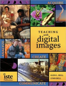 Teaching with Digital Images: Acquire, Analyze, Create, Communicate