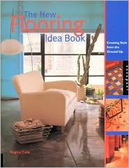 The New Flooring Idea Book: Creating Style from the Ground Up