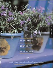 Gardener's Craft Companion: Simple, Modern Projects to Make with Garden Treasures