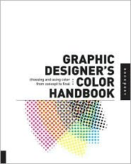 Graphic Designer's Color Handbook: Choosing and Using Color from Concept to Final Output