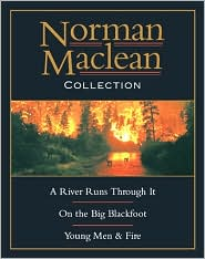 Norman Maclean Collection: A River Runs Through It, Young Men and Fire, on the Big Blackfoot