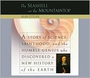The Seashell on the Mountaintop: A Story of Science, Sainthood, and the Humble Genius who Discovered a New History of the Earth