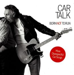 Car Talk: Born Not to Run: More Disrespectful Car Songs
