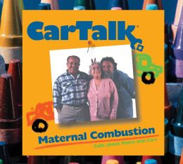 Car Talk: Maternal Combustion: Calls about Moms and Cars