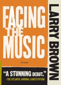 Facing the Music: Short Stories by Larry Brown