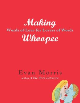 Making Whoopie: Words of Love for Lovers of Words