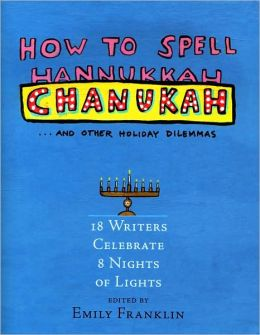 How to Spell Chanukah: 18 Writers on 8 Nights of Lights
