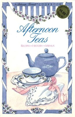 Afternoon Teas: Recipes, History, Menus