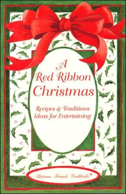 A Red Ribbon Christmas: Recipes and Traditions Ideas for Entertaining