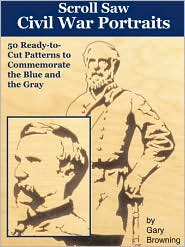 Scroll Saw Civil War Portraits: 50 Patterns to Commemorate the Blue and the Gray