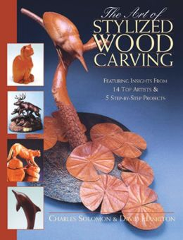 The Art of Stylized Wood Carving: Featuring Insights From 14 Top Artists and 5 Step-By-Step Projects