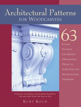 Architectural Patterns for Woodcarvers: A Design Sourcebook