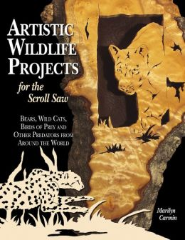 Artistic Wildlife Patterns for the Scroll Saw: Bears, Wild Cats, Birds of Prey and Other Predators from Around the World