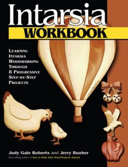 Intarsia Workbook: Learning Intarsia Woodworking through 8 Progressive Step-by-Step Projects