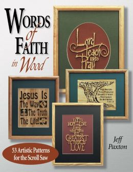 Words of Faith in Wood: 53 Artistic Patterns for the Scroll Saw