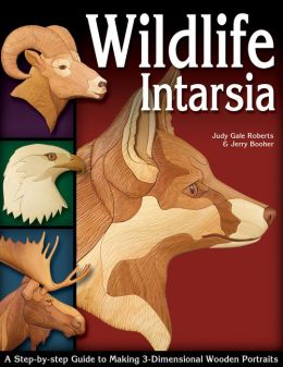 Wildlife Intarsia: A Step-by-Step Guide to Making 3-Dimensional Wooden Portraits