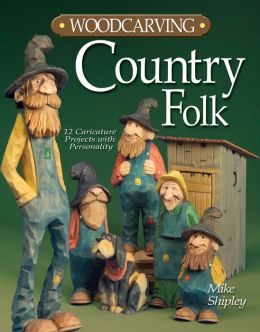 Woodcarving Country Folk: 11 Caricature Projects with Personality
