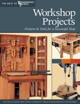 Workshop Projects: Over Two Dozen Projects for Setting Up Your Workshop