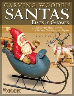 Carving Wooden Santas, Elves & Gnomes: 28 Patterns for Hand-Carved Christmas Ornaments and Figures