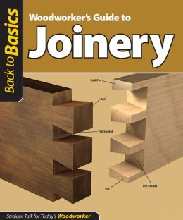 Woodworker's Guide to Joinery: Straight Talk for Today's Woodworker