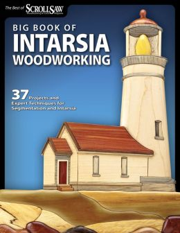 Big Book of Intarsia Woodworking: 37 Projects and Expert Techniques for Segmentation and Intarsia