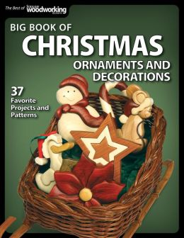 Big Book of Christmas Ornaments and Decorations: 38 Favorite Projects and Patterns