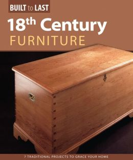 18th Century Furniture: Seven Traditional Heirloom Projects to Grace Your Home