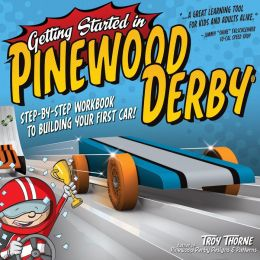 Getting Started in Pinewood Derby: Step-by-Step Workbook to Building Your First Car