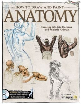 How To Draw and Paint Anatomy: Creating Life-Like Humans and Realistic Animals