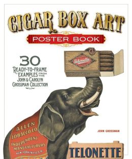 Cigar Box Art Poster Book: 30 Ready-to-Frame Examples from the Grossman Collection