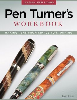 Pen Turner's Workbook, 3rd Edition, Revised & Expanded: Making Pens from Simple to Stunning