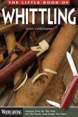 Book Cover Image. Title: The Little Book of Whittling:  Passing Time on the trail, on the Porch, and Under the Stars, Author: Chris Lubkemann