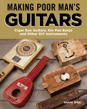 Book Making Poor Man's Guitars: Cigar Box Guitars, the Frying Pan Banjo, and Other DIY Instruments