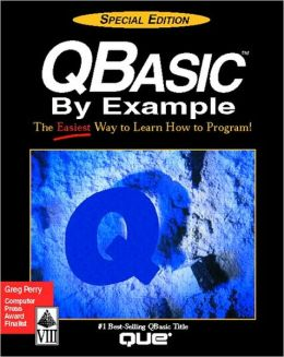 QBASIC by Example: The Easiest Way to Learn How to Program!-Special Edition