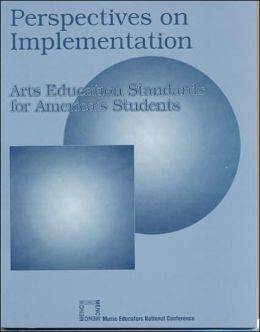 Perspectives on Implementation: Arts Educations Standards for America's Students