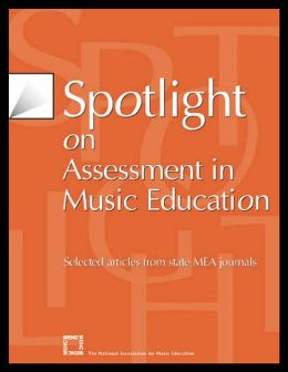Spotlight on Assessment in Music Education: Selected Articles from State MEA Journals