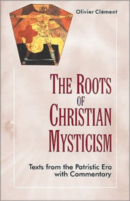 the Root of Christian Mysticism: Texts From the Patristic Era with Commentary