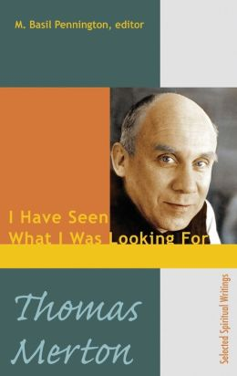 Thomas Merton: I Have Seen What I Was Looking for, Selected Spiritual Writings