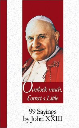 Overlook Much, Correct a Little: 99 Sayings by John XXIII