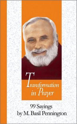 Transformation in Prayer: 99 Sayings by M. Basil Pennington